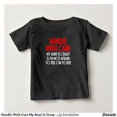 Handle With Care My Aunt Is Crazy FUNNY Baby Tee