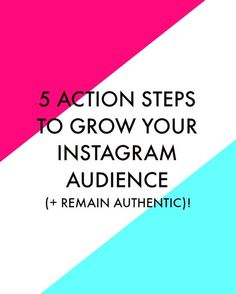 Action steps to grow your Instagram audience yet remain authentic!