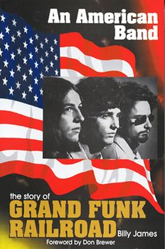 """""""An American Band: The Story of Grand Funk Railroad"""" by Billy James"""