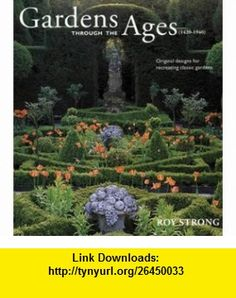 Gardening Through the Ages (9781840911510) Roy Strong , ISBN-10: 1840911514  , ISBN-13: 978-1840911510 ,  , tutorials , pdf , ebook , torrent , downloads , rapidshare , filesonic , hotfile , megaupload , fileserve