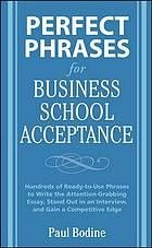 Perfect phrases for business school acceptance : hundreds of ready-to-use phrases to write the attention-grabbing essay ....