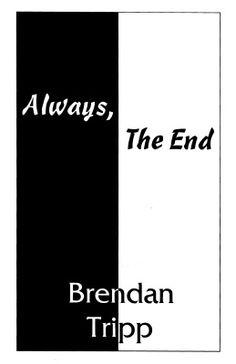 """Always, The End"", Brendan Tripp, ISBN: 978-1-57353-025-5, #books #poetry #btripp"