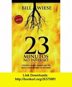 23 Minutos No Inferno (Em Portugues do Brasil) (9788560303892) Bill Wiese , ISBN-10: 8560303898  , ISBN-13: 978-8560303892 ,  , tutorials , pdf , ebook , torrent , downloads , rapidshare , filesonic , hotfile , megaupload , fileserve