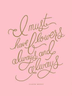 i must have flowers. always and always.