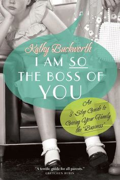 """I Am So the Boss of You: An 8-Step Guide to Giving Your Family the """"Business"""" by Kathy Buckworth. A hilarious, tongue-firmly-in-cheek look at a promising new trend in parenting: being the boss!"""