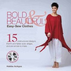 Bold & Beautiful Easy-Sew Clothes: 15 Unstructured Designs That Fit and Flatter Every Shape, and Are Simplicity Itself to Make: Habibe Acikgoz:  http://www.habibelondon.com
