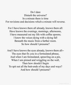 T.S. Eliot: The Love Song of J. Alfred Prufrock. I don't always understand this poem, but it's beautiful.