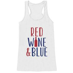 Women's Red Wine & Blue of July White Tank Top. This tank top is perfect for celebrating this of July! Fourth Of July Shirts, Patriotic Shirts, 4th Of July Outfits, July 4th, Cool Shirts, Vinyl Shirts, Women's Shirts, American Pride, White Tank