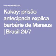 Kakay: prisão antecipada explica barbárie de Manaus | Brasil 24/7