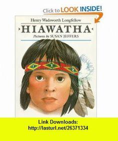 Hiawatha (9780803700130) Henry Wadsworth Longfellow, Susan Jeffers , ISBN-10: 080370013X  , ISBN-13: 978-0803700130 ,  , tutorials , pdf , ebook , torrent , downloads , rapidshare , filesonic , hotfile , megaupload , fileserve