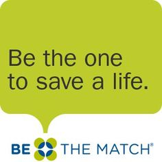 Be the Match. Have you signed up to be a bone marrow donor?