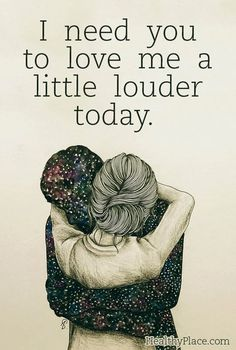 I Need You To Love Me A Little Louder Today love love quotes quotes quote tumblr love sayings