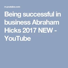 Being successful in business Abraham Hicks 2017 NEW - YouTube