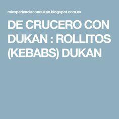 DE CRUCERO CON DUKAN : ROLLITOS (KEBABS) DUKAN