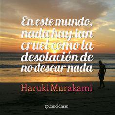 """""""En este #Mundo, nada hay tan #Cruel como la #Desolacion de no desear nada"""". #HarukiMurakami #FrasesCelebres @candidman"""