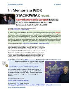 http://sowa2.quicksnake.net/Art/In-Memoriam-IGOR-STACHOWIAK-PDO241-Kulturhauptstadt-Europas-Breslau-FO243-ZR-von-Stefan-Kosiewski-CANTO-DCCXXIII-Europejska-Stolica-Kultury-Wroclaw-2016 In Memoriam IGOR STACHOWIAK http://uop.blox.pl/2016/05/In-Memoriam-IGOR-STACHOWIAK-PDO241.html PDO241 https://de.pinterest.com/pin/452752568771808105/ Wroclaw 2016  https://gloria.tv/audio/UtgYGVPhTet