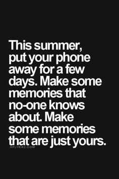 """This is so true. Dont do things just so you can """"post"""" them for everyone to see. Do them for precious memories that are only yours. So true…ready to go off the grid for awhile. Your welcome…lol. ;)"""