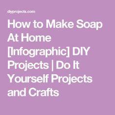 How to Make Soap At Home [Infographic] DIY Projects | Do It Yourself Projects and Crafts