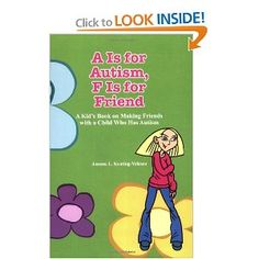 A Is for Autism F Is for Friend: A Kid's Book for Making Friends with a Child Who Has Autism