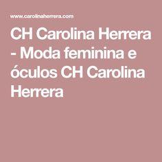 CH Carolina Herrera - Moda feminina e óculos CH Carolina Herrera