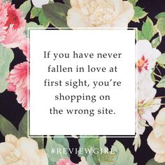 f you never fallen in love at first sight, you're shopping on the wrong site.