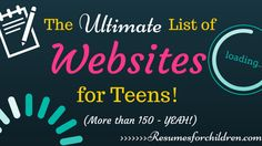 The Ultimate List of Websites for Teens - Resumes for Children