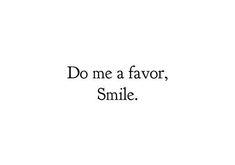 Do me a favor, Smile.