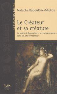 Natacha Baboulène-Miellou - Le créateur et sa créature - Le mythe de Pygmalion et ses métamorphoses dans les arts occidentaux. - Agrandir l'image
