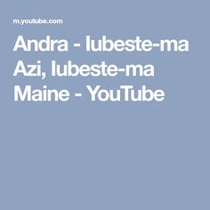 Andra - Iubeste-ma Azi, Iubeste-ma Maine - YouTube