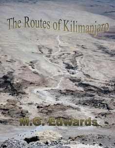 Descriptions and photos of the major trekking routes on Mount Kilimanjaro, the highest mountain in Africa. by m_g_edwards in Types > Books - Non-fiction > Travel, Book, and Travel Mount Kilimanjaro, Document Sharing, Outdoor Recreation, Mountaineering, Trekking, Nonfiction, Portal, Books, Travel