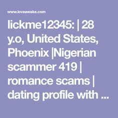 lickme12345:  | 28 y.o, United States, Phoenix |Nigerian scammer 419 | romance scams | dating profile with fake picture