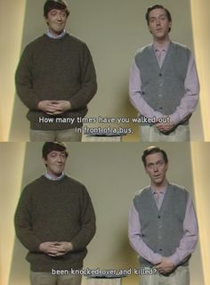 Stephen Fry and Hugh Laurie (A Bit of Fry & Laurie)