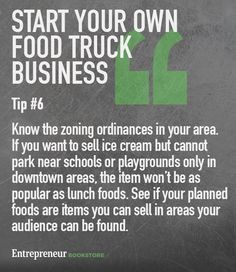 Tips to to have your own food truck business: Know the zoning ordinances in your area.