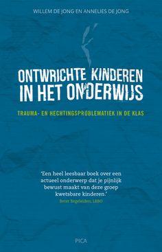 Ontwrichte kinderen in het onderwijs : trauma en hechtingsproblemen in de klas -  De Jong, Willem -  plaats 467 # Kinderen met psychosociale en emotionele problemen
