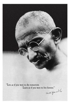Gandhi Domestic Poster, ''Live As If You Were To Die Tomorrow. Learn As If You Were To Live Forever.'' With Black & Grey Gandhi Photo, Gandhi Live Forever Domestic Poster, Gandhi Posters/Wall Art, Gandhi Merchandise Now Quotes, People Quotes, Great Quotes, Albert Einstein Poster, Positive Quotes, Motivational Quotes, Inspirational Quotes, Live And Learn Quotes, Wisdom Quotes
