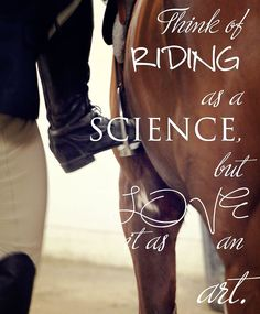 Think of riding as a science, but love it as an art.