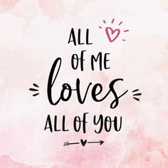 Liefdekaart - all of me loves al of you - Liefde kaarten Soulmate Love Quotes, Famous Love Quotes, Romantic Love Quotes, Love Yourself Quotes, Love Quotes For Him, Grandaughter Birthday Quotes, Thinking Of You Quotes Sympathy, Love You More, My Love