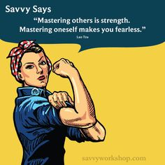 Mastering others is strength; mastering oneself makes you fearless #savvysays