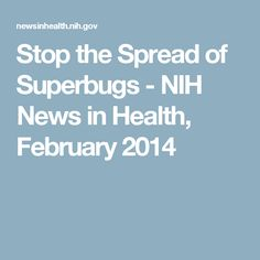 Stop the Spread of Superbugs - NIH News in Health, February 2014