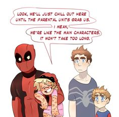 The Little Hero AU, Peter: You're way too calm. Wade: Hey, it's my...