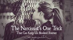 The Narcissist's One Trick That Can Keep Us Hooked Forever - http://themindsjournal.com/narcissists-one-trick/