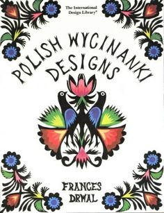 One of the few books available on Polish Cut Paper Art, Wycinanki, by Frances Drwal