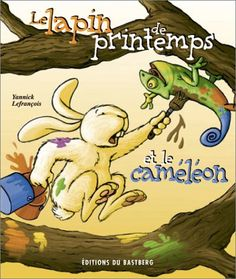 Le Lapin de printemps et le caméléon de Yannick Lefrancois…