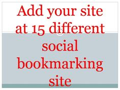 Add your site at 15 different High PR social bookmarking site for $1
