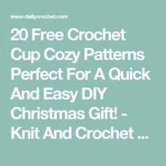 20 Free Crochet Cup Cozy Patterns Perfect For A Quick And Easy DIY Christmas Gift! - Knit And Crochet Daily
