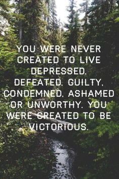 You were created to be victorious in all things through Jesus Christ who lives in us, moves in us and whom we have His being.