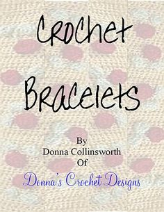Free eBook with Bracelet patterns by Donna's Crochet Designs!