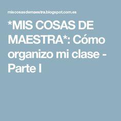 *MIS COSAS DE MAESTRA*: Cómo organizo mi clase - Parte I