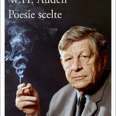 Auden Wystan Hugh Poeta ecclettico ci racconta il Novecento