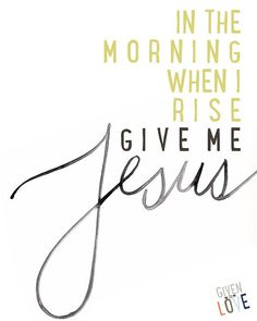 In the Morning When I Rise Give Me Jesus Instant by GiventoLove